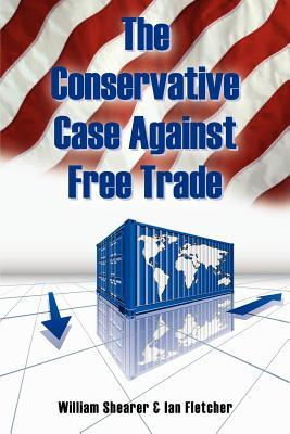 The Conservative Case Against Free Trade  by  Ian Fletcher