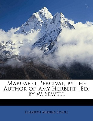 Margaret Percival, the Author of Amy Herbert, Ed. by W. Sewell by Elizabeth Miss Sewell