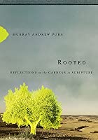 Rooted: Reflections on the Gardens in Scripture