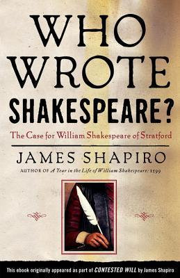 Who Wrote Shakespeare?: The Case for William Shakespeare of Stratford  by  James Shapiro