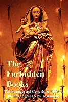 The Forbidden Books: The Suppressed Gospels & Epistles of the Original New Testament