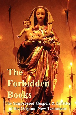 The Forbidden Books: The Suppressed Gospels & Epistles of the Original New Testament  by  William Wake