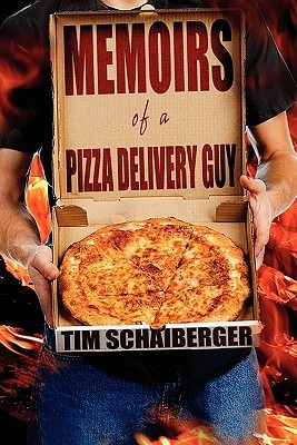 Memoirs of a Pizza Delivery Guy  by  Tim Schaiberger