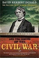 Charles Sumner and the Coming of the Civil War
