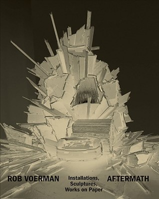 Rob Voerman: Aftermath: Installations, Sculptures, Works on Paper  by  Sabine Folie