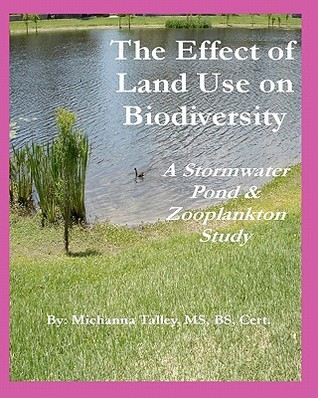 The Effect of Land Use on Biodiversity: A Stormwater Pond & Zooplankton Study  by  Michanna Talley