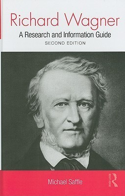 Richard Wagner: A Research and Information Guide Michael Saffle