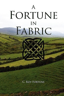 A Fortune in Fabric  by  C. Roy Fortune