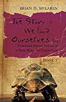 The Story We Find Ourselves in: Further Adventures of a New Kind of Christian, Book 2