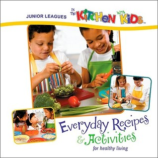 Junior Leagues in the Kitchen with Kids: Everyday Recipes & Activities for Healthy Living Mary Margaret Andrews