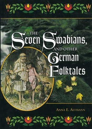 The Seven Swabians, and Other German Folktales (World Folklore Series)  by  Anna E. Altmann