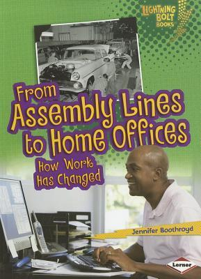 From Assembly Lines to Home Offices: How Work Has Changed (Lightning Bolt Books)  by  Jennifer Boothroyd