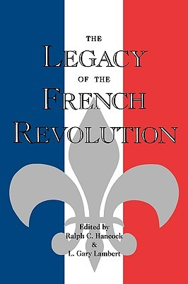 The Legacy of the French Revolution  by  Ralph C. Hancock
