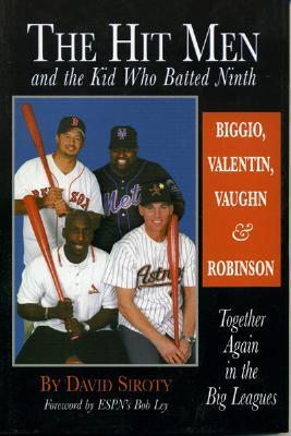 Hit Men and the Kid Who Batted Ninth: Biggio, Valentin, Vaughn & Robinson: Together Again in the Big Leagues  by  David Siroty