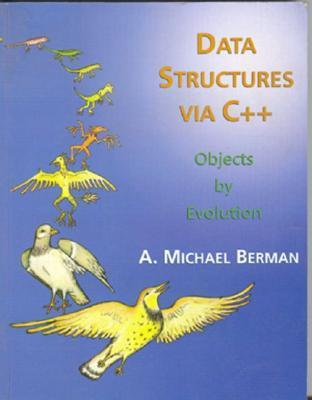 Data Structures Via C++: Objects Evolution by A. Michael Berman