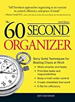 The 60 Second Organizer: Sixty Solid Techniques for Beating Chaos at Work