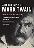 Autobiography of Mark Twain: The Complete and Authoritative Edition, Volume 1