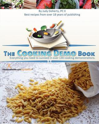 The Cooking Demo Book: Everything You Need to Succeed in Over 130 Cooking Demonstrations. Judy Doherty