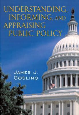 Understanding, Informing, and Appraising Public Policy James J. Gosling