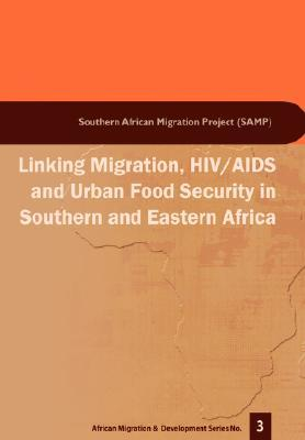 Linking Migration, HIV/AIDS and Urban Food Security in Southern and Eastern Africa  by  Jonathan Crush