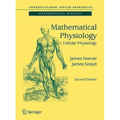 Mathematical Physiology: I: Cellular Physiology: Cellular Physiology v. 1 (Interdisciplinary Applied Mathematics) - James Keener, James Sneyd