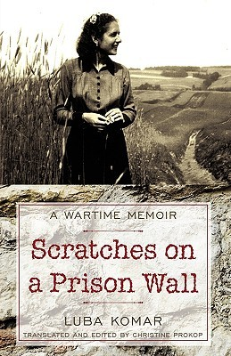 Scratches on a Prison Wall: A Wartime Memoir  by  Komar Luba Komar