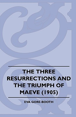 The Three Resurrections and the Triumph of Maeve (1905)  by  Eva Gore-Booth