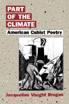 Part of the Climate: American Cubist Poetry  by  Jacqueline Vaught Brogan
