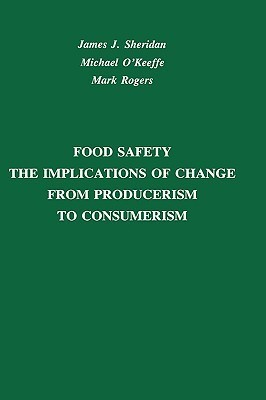 Food Safety: The Implications of Change from Producerism to Consumerism  by  James J. Sheridan