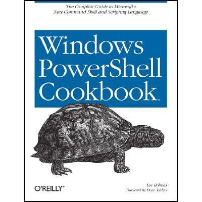 Windows Powershell Cookbook: for Windows, Exchange 2007, and MOM V3 - Lee Holmes