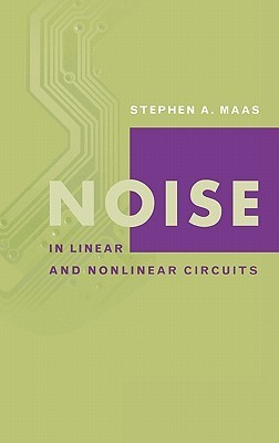 Noise in Linear and Nonlinear Circuits  by  Stephen A. Maas