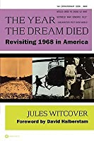 The Year the Dream Died: Revisiting 1968 in America