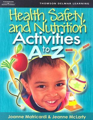 Health Safety, and Nutrition Activities A to Z  by  Joanne Matricardi