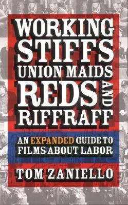 Working Stiffs, Union Maids, Reds, and Riffraff: An Expanded Guide to Films about Labor  by  Tom Zaniello