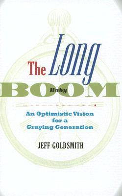 The Long Baby Boom: An Optimistic Vision for a Graying Generation  by  Jeff Goldsmith