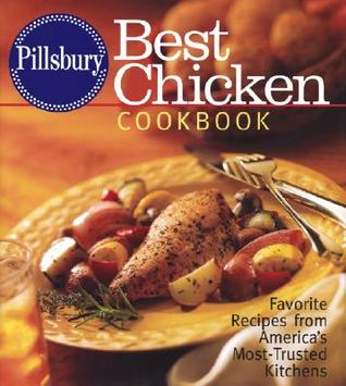 Pillsbury Best Chicken Cookbook: Favorite Recipes from Americas Most-Trusted Kitchens  by  Pillsbury Editors