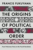The Origins of Political Order: From Prehuman Times to the French Revolution. Francis Fukuyama