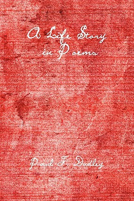 A Life Story in Poems  by  Paul F. Dudley