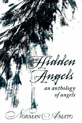 Hidden Angels: An Anthology of Angels  by  Norman Amato