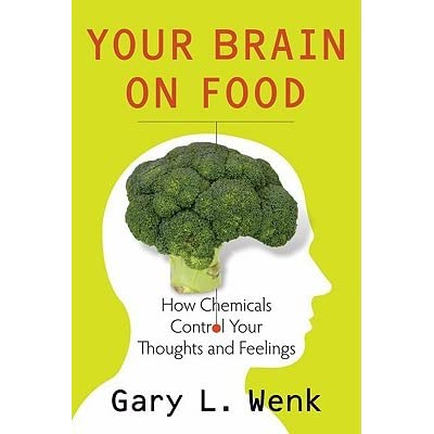Your Brain on Food: How Chemicals Control Your Thoughts and Feelings - Gary L. Wenk
