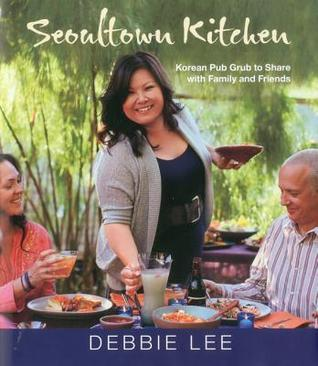 Seoultown Kitchen: Korean Pub Grub to Share with Family and Friends  by  Debbie Lee
