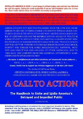 A Call To Action: The Handbook To Unite And Ignite Americas Betrayed And Imperiled Public  by  A.T. Theodore
