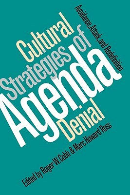 Cultural Strategies of Agenda Denial: Avoidance, Attack, and Redefinition  by  Roger W. Cobb
