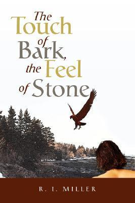 The Touch of Bark, the Feel of Stone  by  R.I. Miller