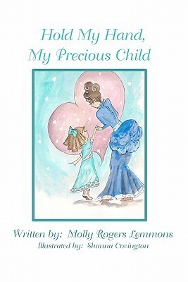 Hold My Hand, My Precious Child  by  Molly Rogers Lemmons