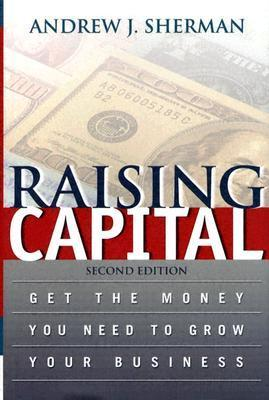 Raising Capital: Get the Money You Need to Grow Your Business  by  Andrew J. Sherman