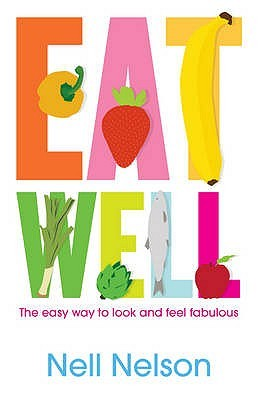 Eat Well with Nell  by  Nell Nelson