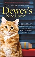 Dewey's Nine Lives: The Legacy of the Small-Town Library Cat Who Inspired Millions. Vicki Myron with Bret Witter