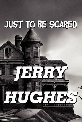 Just to Be Scared Jerry Hughes