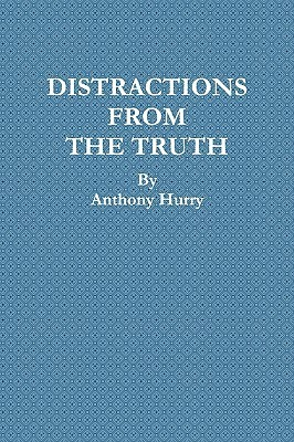 Distractions from the Truth  by  Anthony Hurry